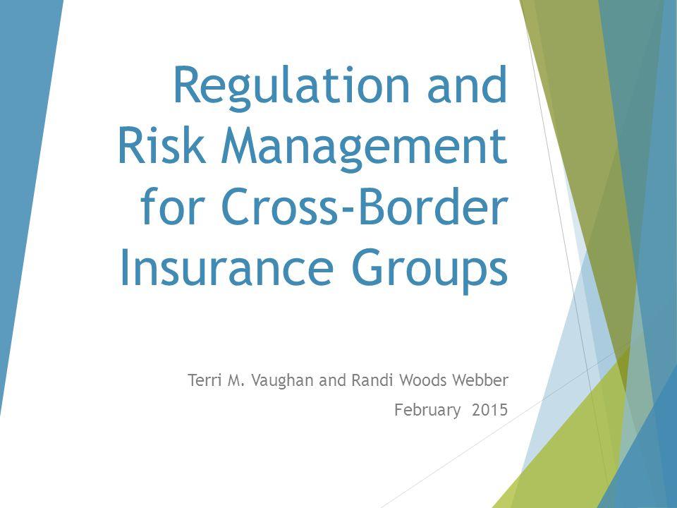 Terri M. Vaughan and Randi Woods Webber February 2015 Regulation and Risk Management for Cross-Border Insurance Groups