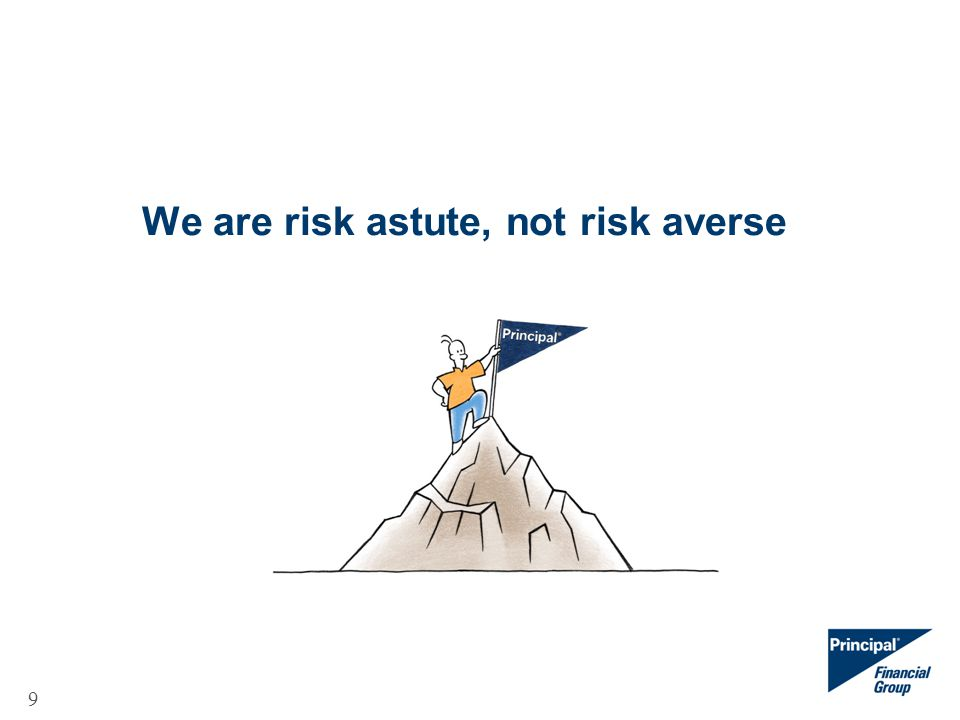 9 We are risk astute, not risk averse
