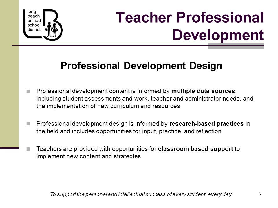 8 8 Teacher Professional Development To support the personal and intellectual success of every student, every day.