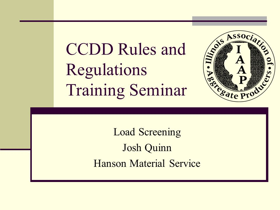 CCDD Rules and Regulations Training Seminar Load Screening Josh Quinn Hanson Material Service