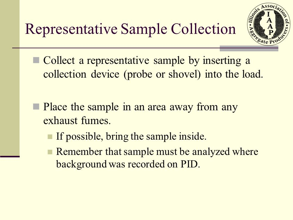 Representative Sample Collection Collect a representative sample by inserting a collection device (probe or shovel) into the load.