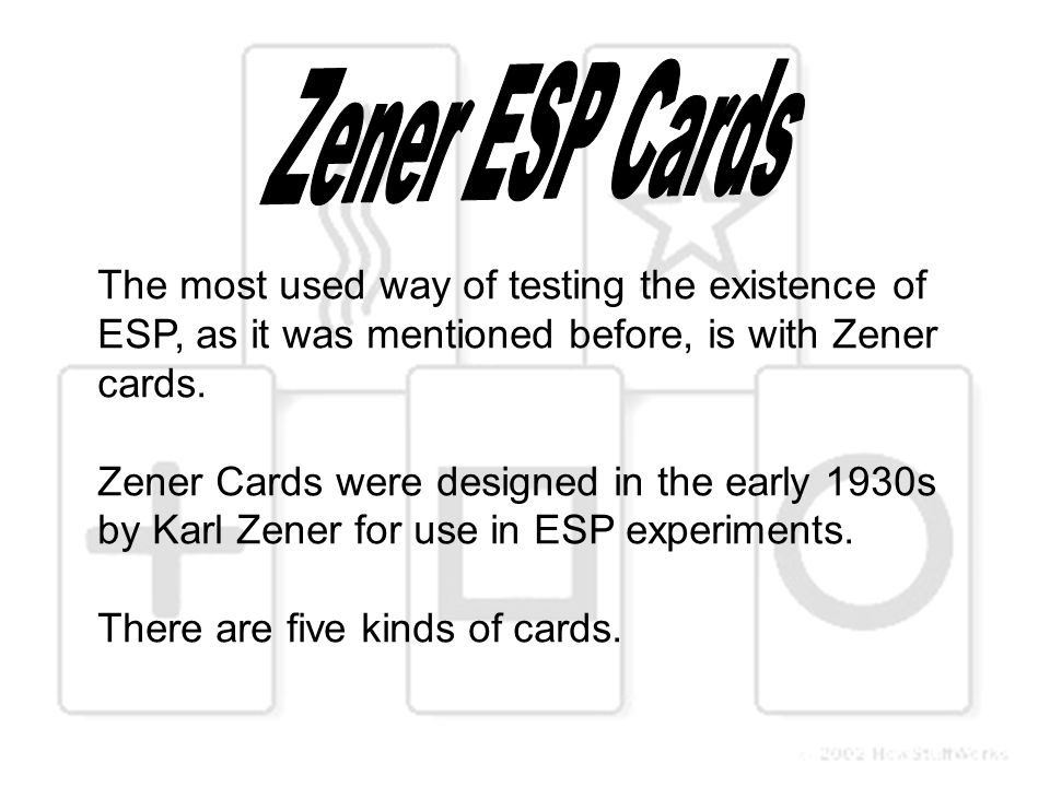 The most used way of testing the existence of ESP, as it was mentioned before, is with Zener cards.