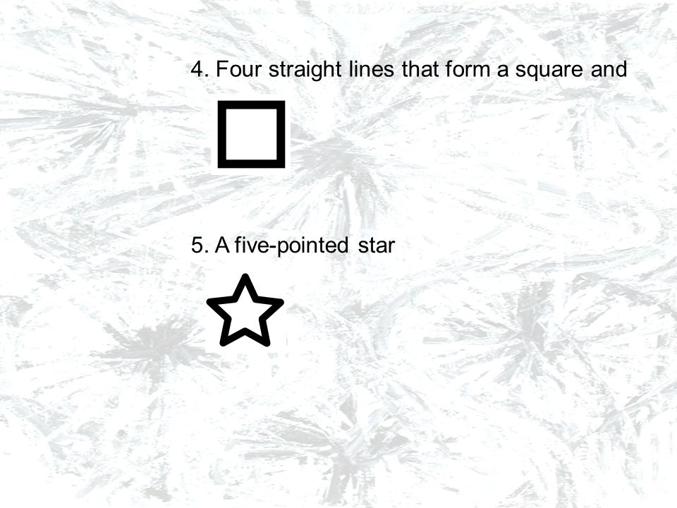 4. Four straight lines that form a square and 5. A five-pointed star