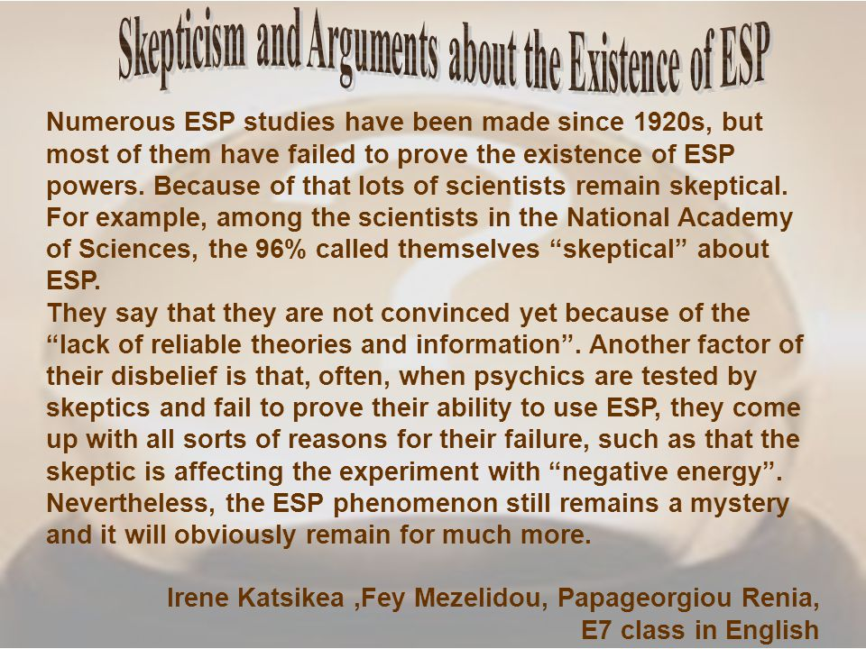 Numerous ESP studies have been made since 1920s, but most of them have failed to prove the existence of ESP powers.