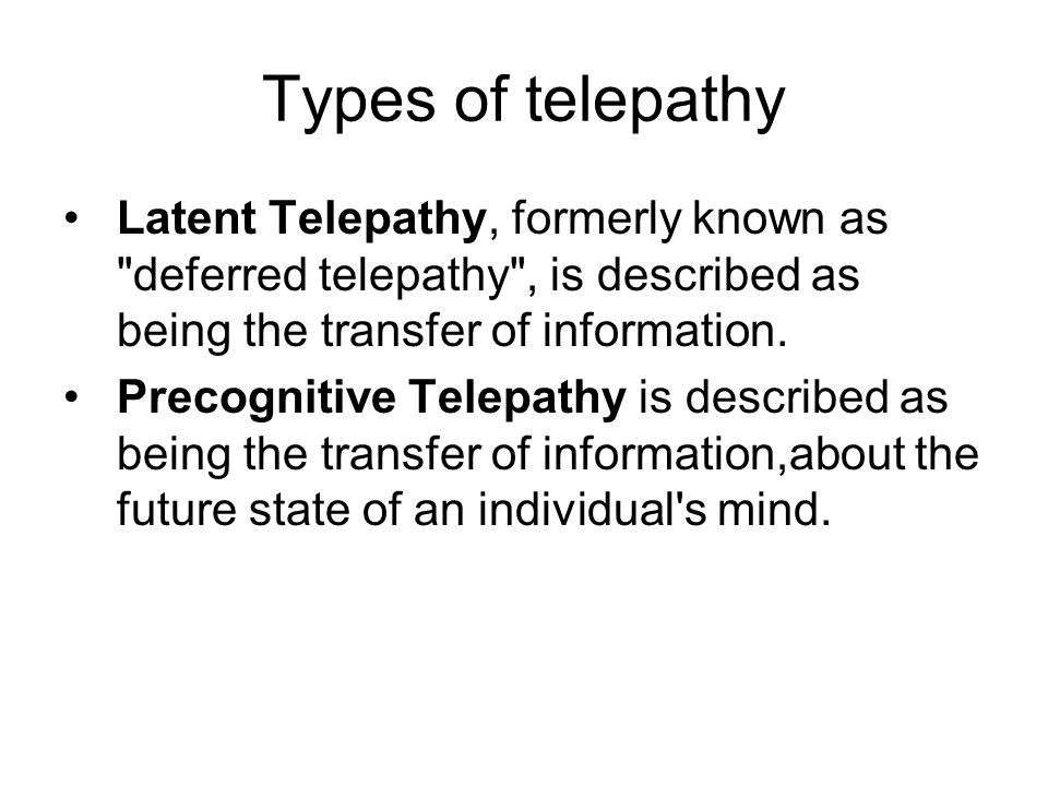 Types of telepathy Latent Telepathy, formerly known as deferred telepathy , is described as being the transfer of information.