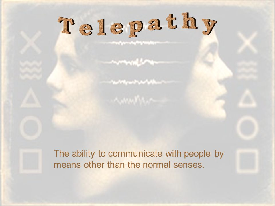 The ability to communicate with people by means other than the normal senses.