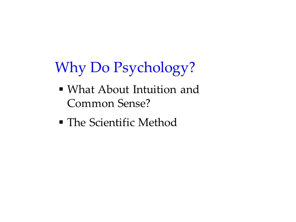 Why Do Psychology  What About Intuition and Common Sense  The Scientific Method
