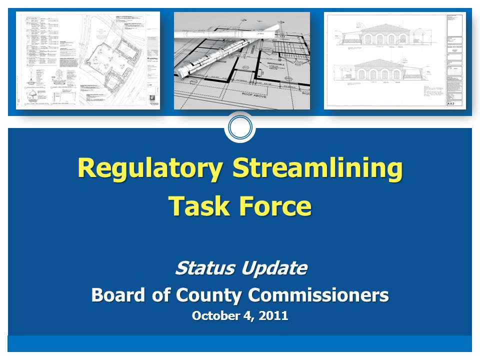 Regulatory Streamlining Task Force Status Update Board of County Commissioners October 4, 2011