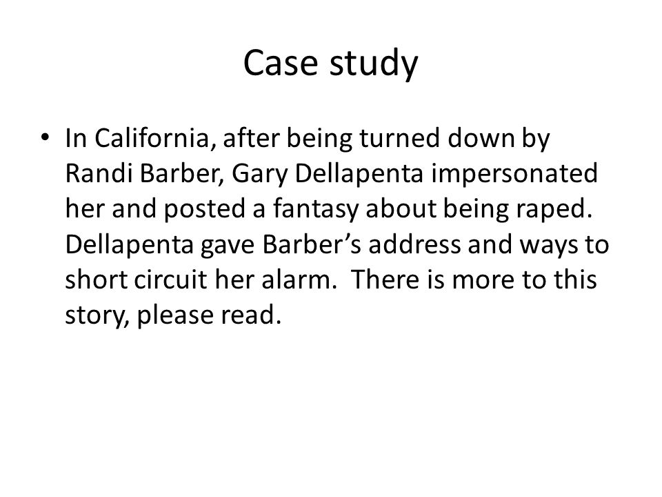 Case study In California, after being turned down by Randi Barber, Gary Dellapenta impersonated her and posted a fantasy about being raped. Dellapenta