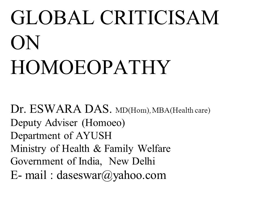 GLOBAL CRITICISAM ON HOMOEOPATHY Dr. ESWARA DAS.