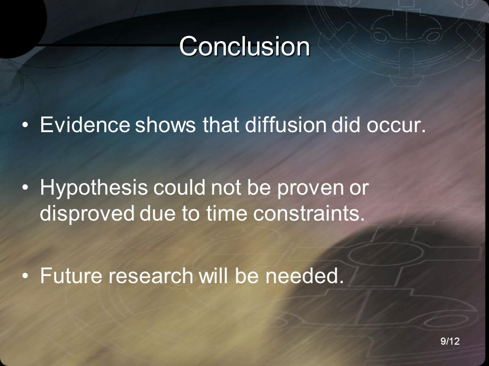 9/12 Conclusion Evidence shows that diffusion did occur.