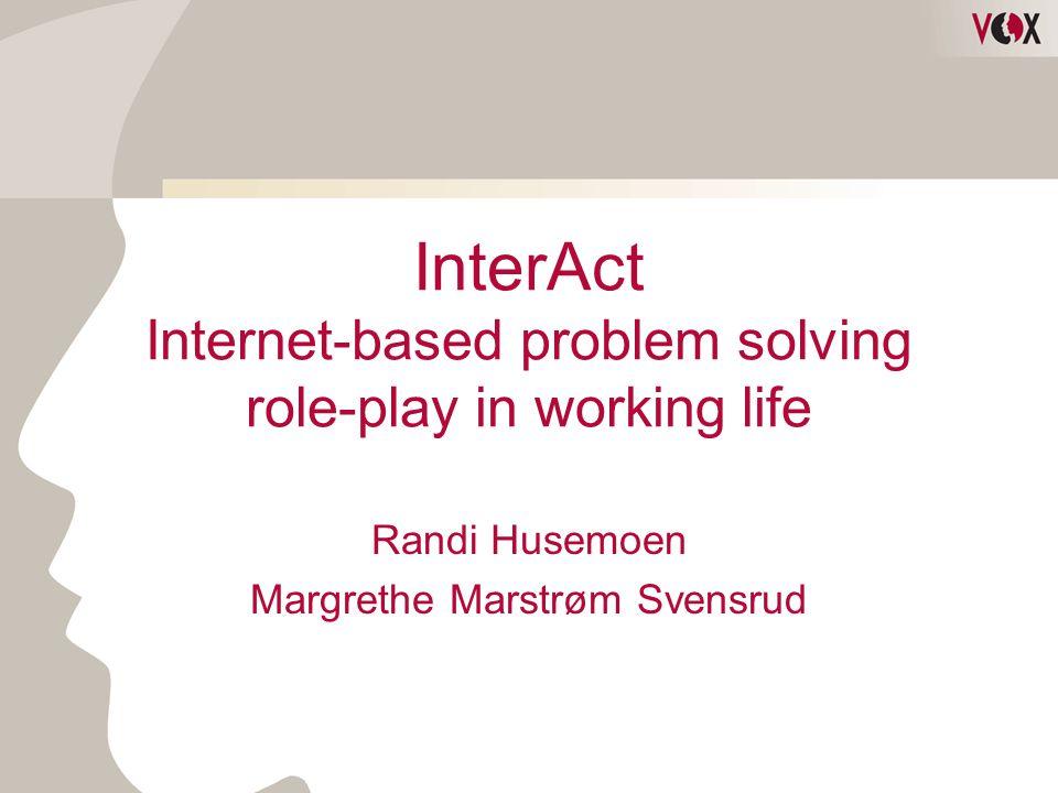 InterAct Internet-based problem solving role-play in working life Randi Husemoen Margrethe Marstrøm Svensrud