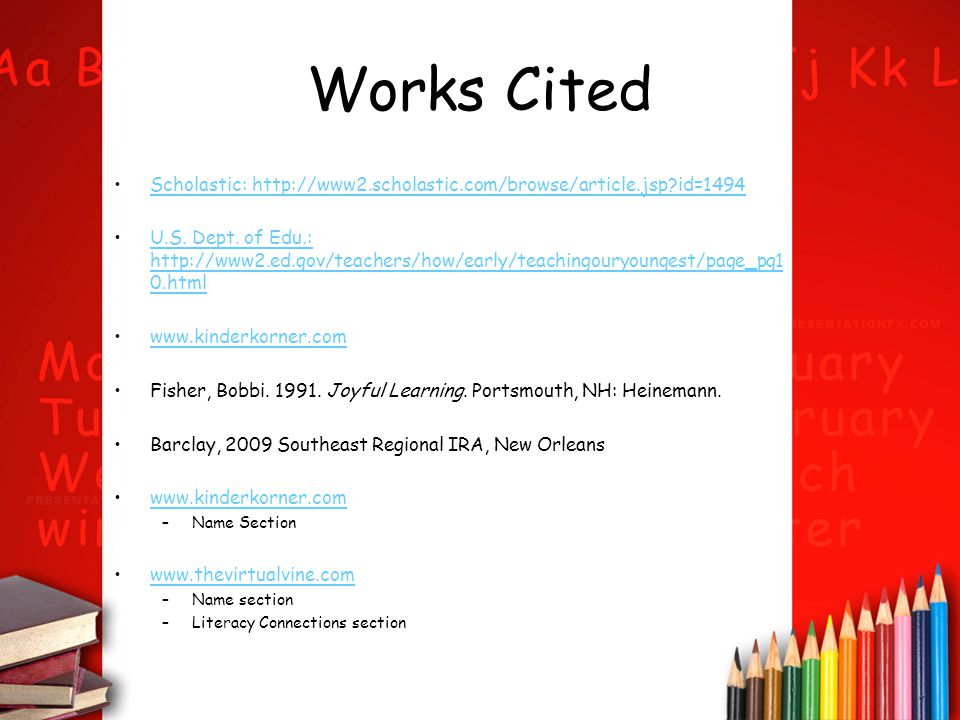 Works Cited Scholastic: http://www2.scholastic.com/browse/article.jsp?id=1494 U.S. Dept. of Edu.: http://www2.ed.gov/teachers/how/early/teachingouryou