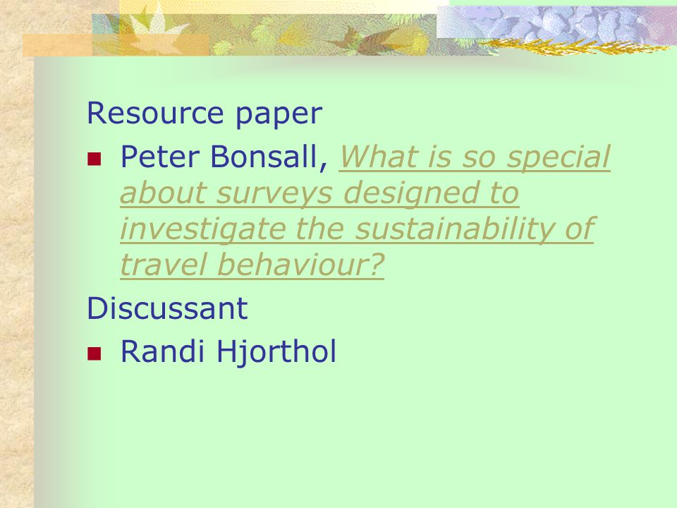 Resource paper Peter Bonsall, What is so special about surveys designed to investigate the sustainability of travel behaviour What is so special about surveys designed to investigate the sustainability of travel behaviour.