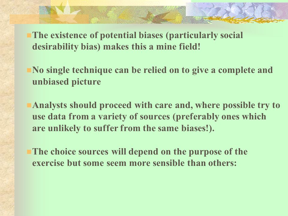 The existence of potential biases (particularly social desirability bias) makes this a mine field.