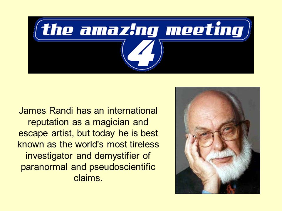 James Randi has an international reputation as a magician and escape artist, but today he is best known as the world's most tireless investigator and