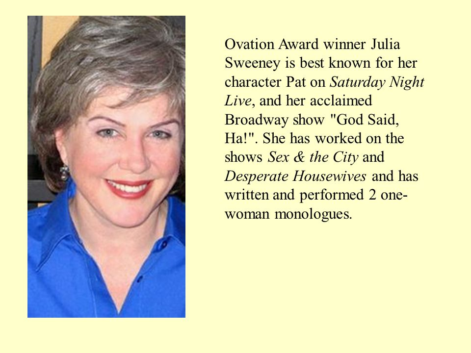 Ovation Award winner Julia Sweeney is best known for her character Pat on Saturday Night Live, and her acclaimed Broadway show