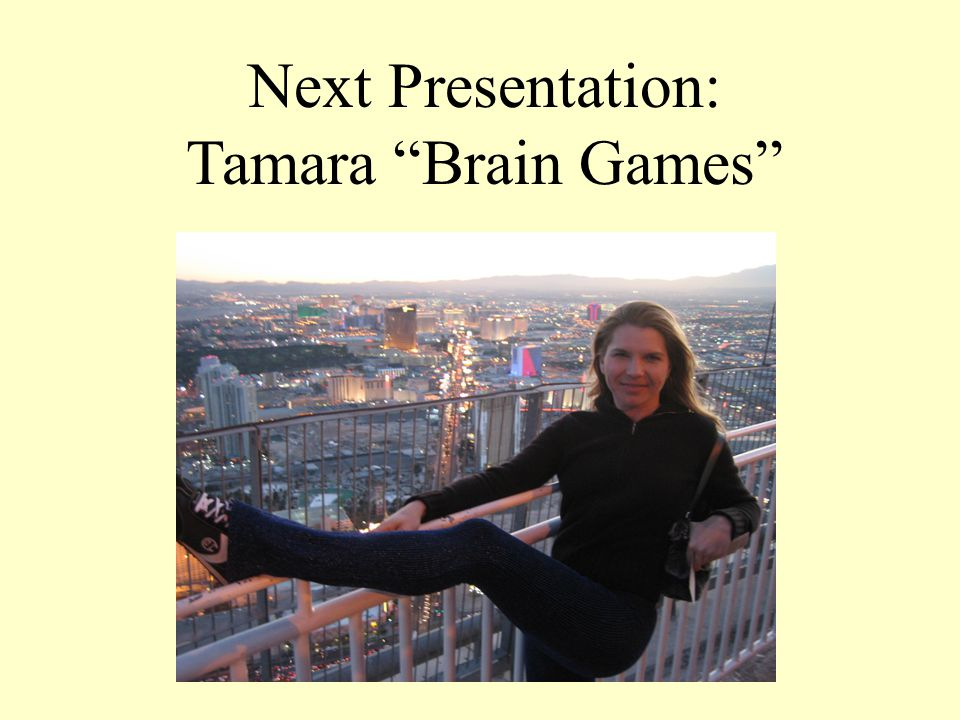 Next Presentation: Tamara Brain Games