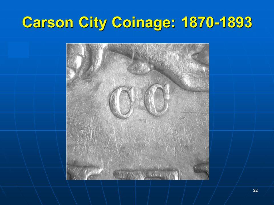 22 Carson City Coinage: 1870-1893