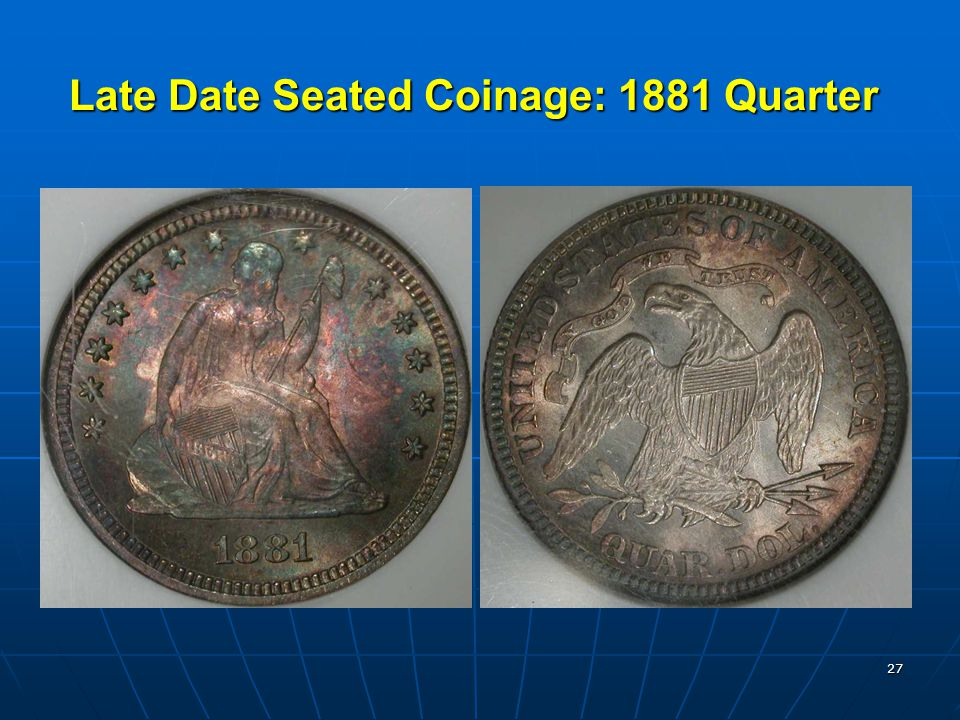 27 Late Date Seated Coinage: 1881 Quarter