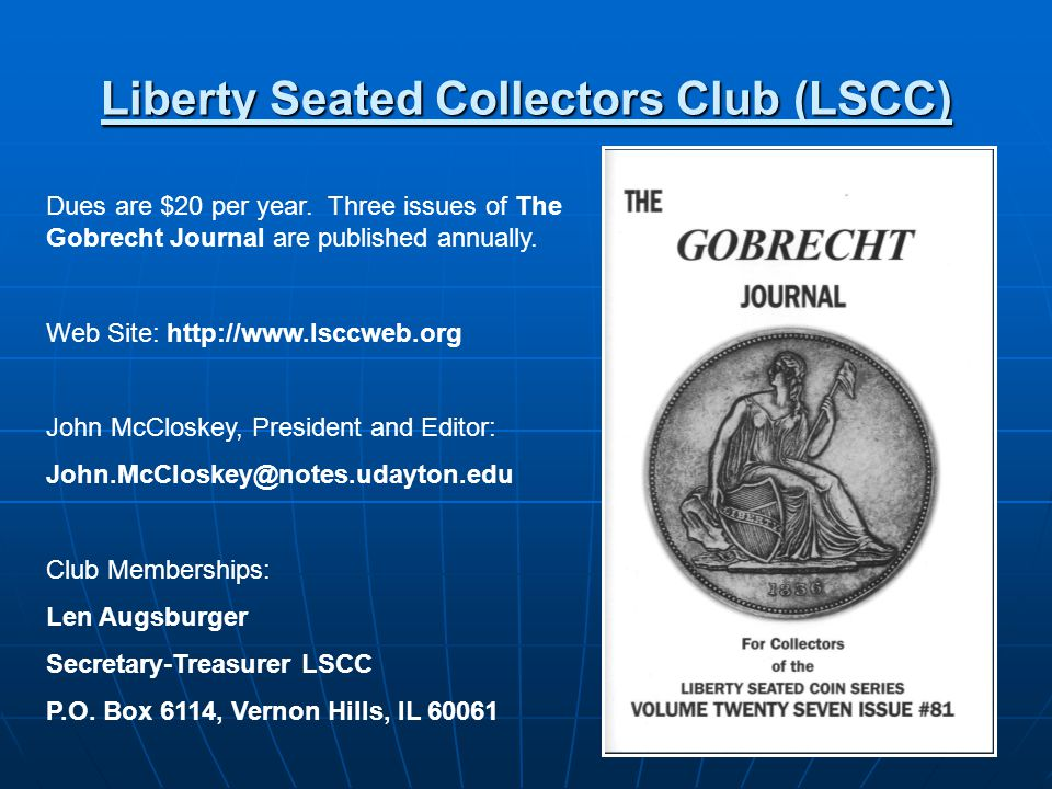 48 Liberty Seated Collectors Club (LSCC) Dues are $20 per year.