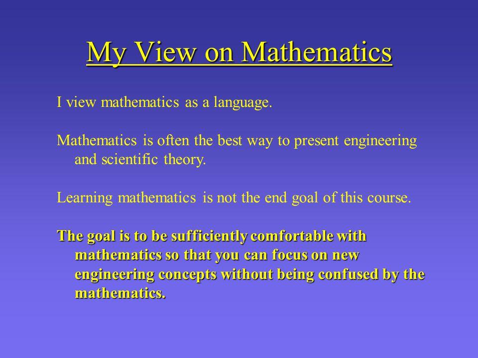 My View on Mathematics I view mathematics as a language.