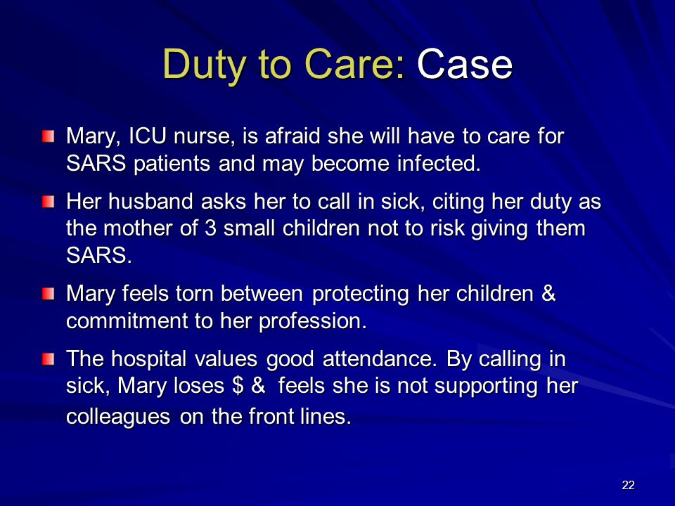 22 Duty to Care: Case Mary, ICU nurse, is afraid she will have to care for SARS patients and may become infected.