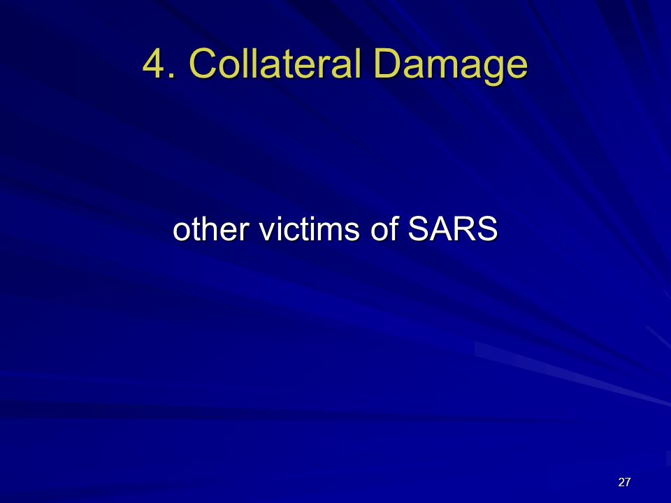 27 4. Collateral Damage other victims of SARS