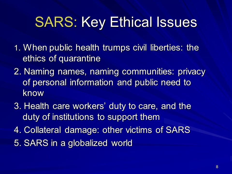 29 Collateral Damage: Ethical Values equity between SARS & non-SARS pts –weigh risks & benefits fairness –access to limited resources