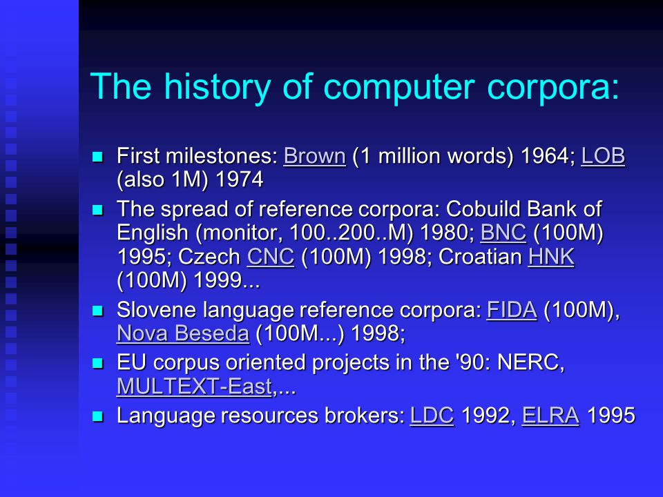 The history of computer corpora: First milestones: Brown (1 million words) 1964; LOB (also 1M) 1974 First milestones: Brown (1 million words) 1964; LO