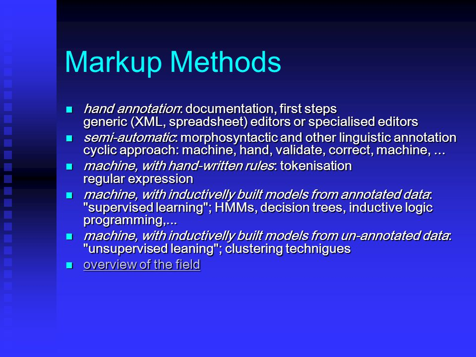 Markup Methods hand annotation: documentation, first steps generic (XML, spreadsheet) editors or specialised editors hand annotation: documentation, f