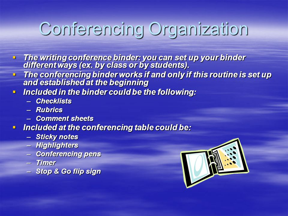 What do you do to organize your conferencing time? 5 Minutes  Write down on a chart how you organize your conferencing time