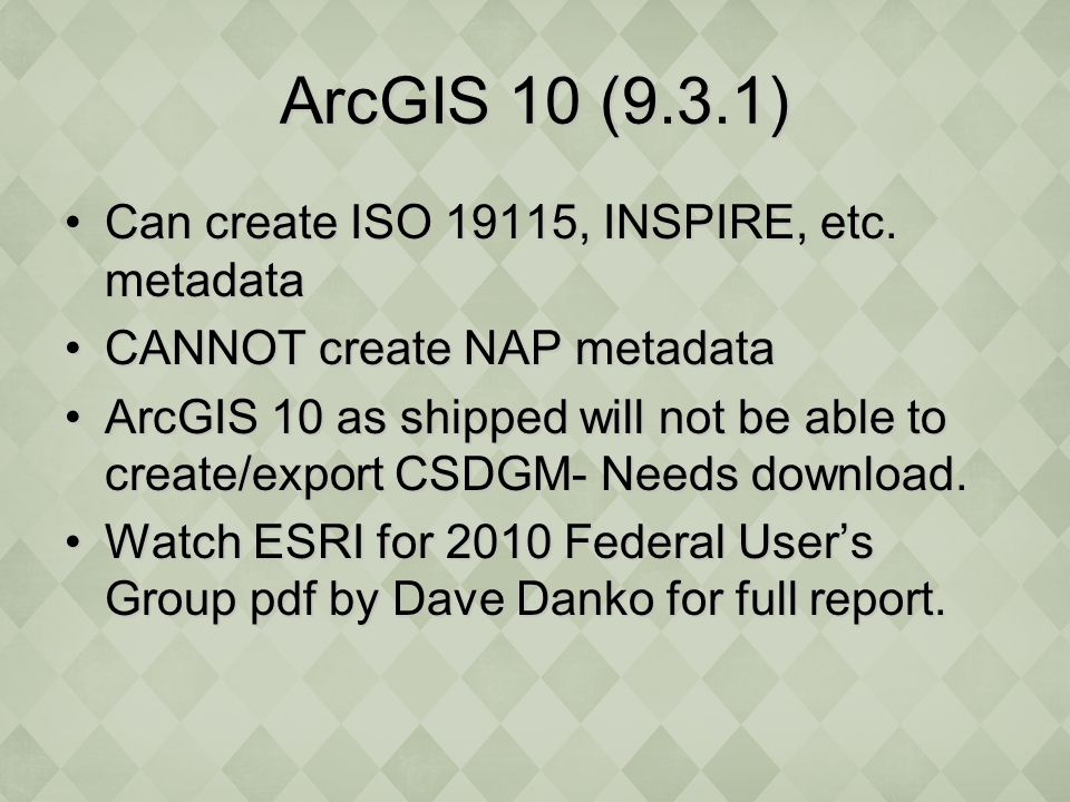 ArcGIS 10 (9.3.1) Can create ISO 19115, INSPIRE, etc.