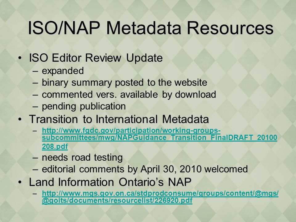 ISO/NAP Metadata Resources ISO/NAP Metadata Resources ISO Editor Review UpdateISO Editor Review Update –expanded –binary summary posted to the website –commented vers.