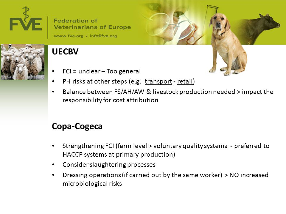 UECBV FCI = unclear – Too general PH risks at other steps (e.g. transport - retail) Balance between FS/AH/AW & livestock production needed > impact th