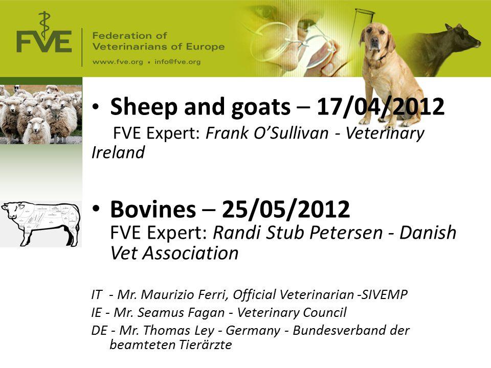 Sheep and goats – 17/04/2012 FVE Expert: Frank O'Sullivan - Veterinary Ireland Bovines – 25/05/2012 FVE Expert: Randi Stub Petersen - Danish Vet Association IT - Mr.