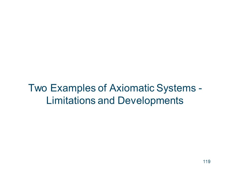 Two Examples of Axiomatic Systems - Limitations and Developments 119