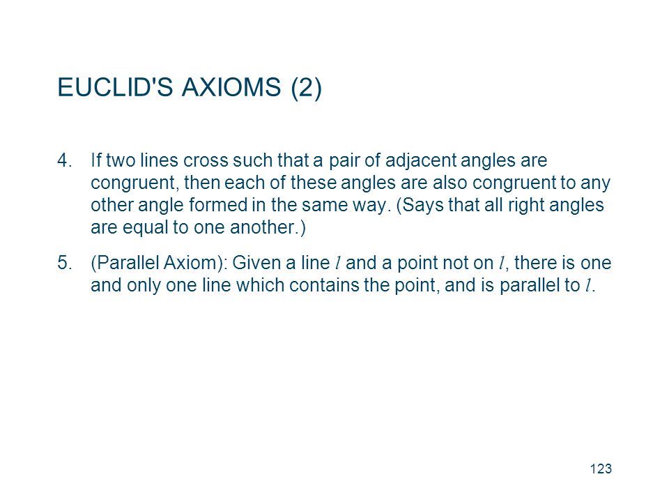 EUCLID'S AXIOMS (2) 4.If two lines cross such that a pair of adjacent angles are congruent, then each of these angles are also congruent to any other