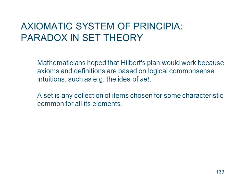 AXIOMATIC SYSTEM OF PRINCIPIA: PARADOX IN SET THEORY Mathematicians hoped that Hilbert's plan would work because axioms and definitions are based on l