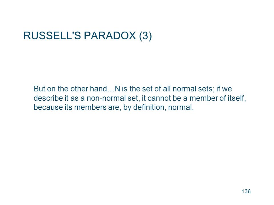 RUSSELL'S PARADOX (3) But on the other hand…N is the set of all normal sets; if we describe it as a non-normal set, it cannot be a member of itself, b