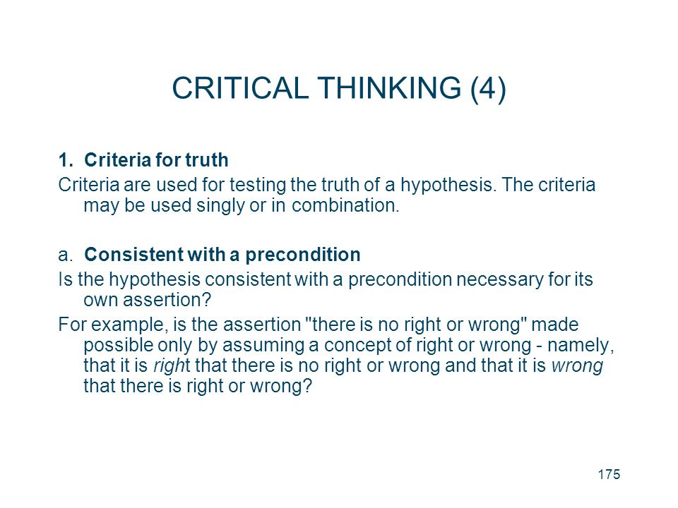 175 CRITICAL THINKING (4) 1. Criteria for truth Criteria are used for testing the truth of a hypothesis. The criteria may be used singly or in combina