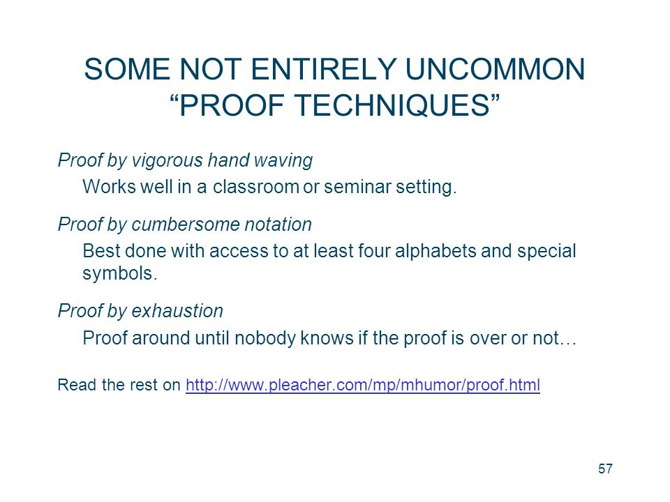 "57 SOME NOT ENTIRELY UNCOMMON ""PROOF TECHNIQUES"" Proof by vigorous hand waving Works well in a classroom or seminar setting. Proof by cumbersome notat"