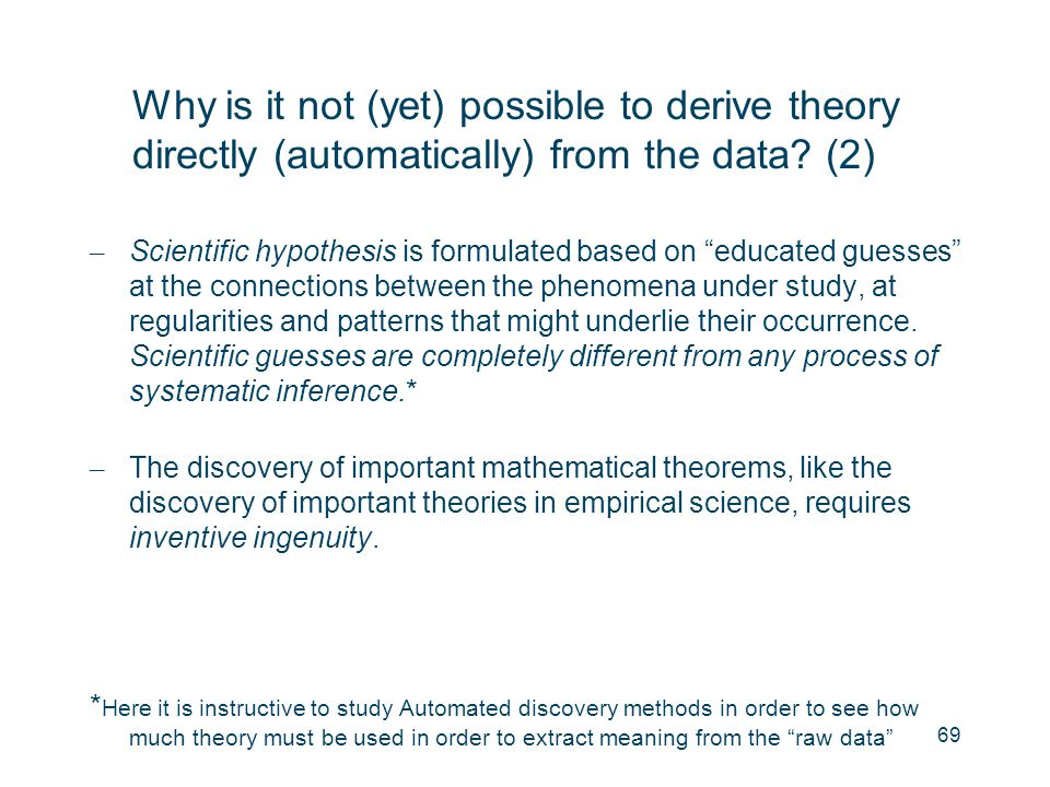 "Why is it not (yet) possible to derive theory directly (automatically) from the data? (2) – Scientific hypothesis is formulated based on ""educated gue"