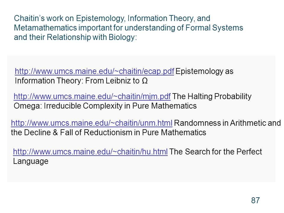 http://www.umcs.maine.edu/~chaitin/ecap.pdfhttp://www.umcs.maine.edu/~chaitin/ecap.pdf Epistemology as Information Theory: From Leibniz to Ω http://ww