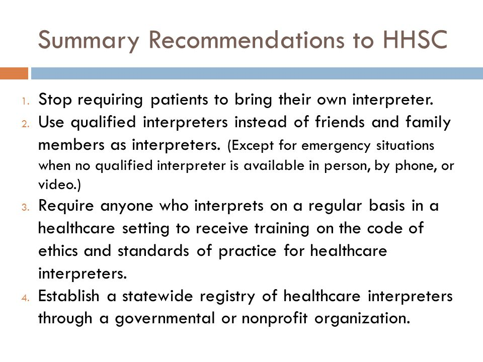 Summary Recommendations to HHSC 1. Stop requiring patients to bring their own interpreter.