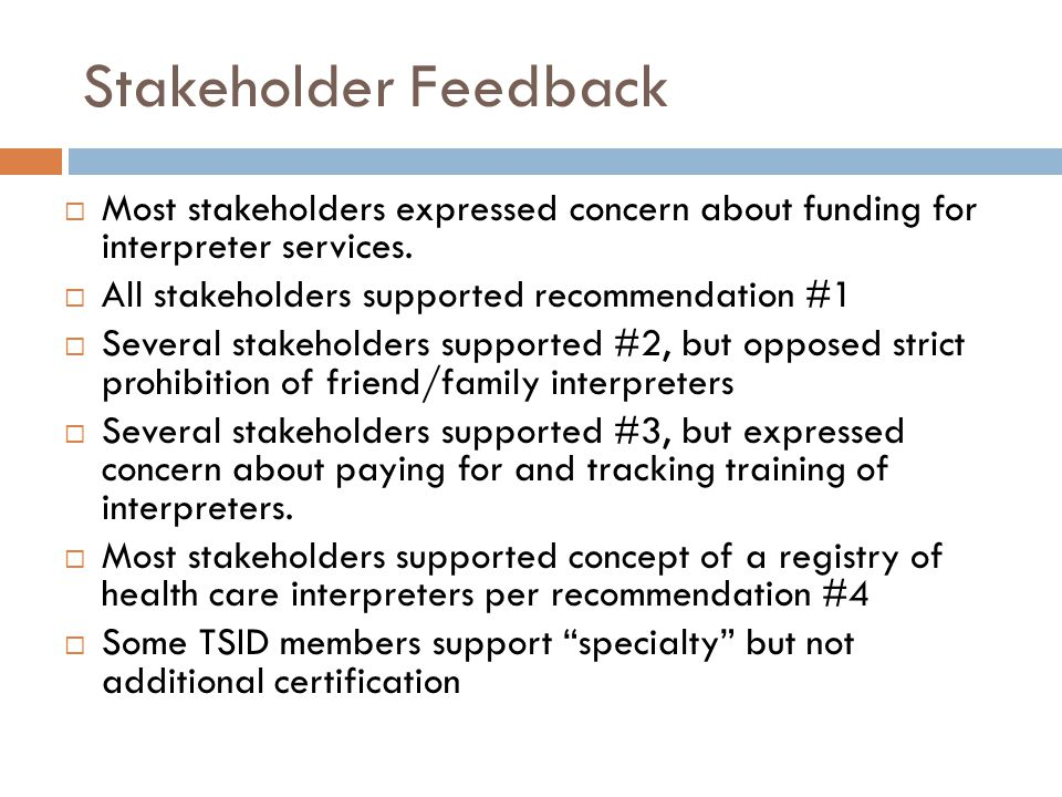 Stakeholder Feedback  Most stakeholders expressed concern about funding for interpreter services.