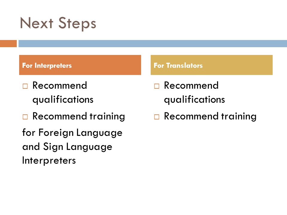 Next Steps  Recommend qualifications  Recommend training for Foreign Language and Sign Language Interpreters  Recommend qualifications  Recommend training For InterpretersFor Translators