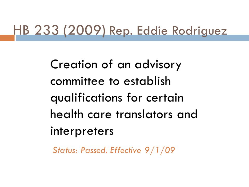 HB 233 (continued) The Executive Commissioner of the Health and Human Services Commission shall establish the Advisory Committee on Qualifications for Health Care Translators and Interpreters.