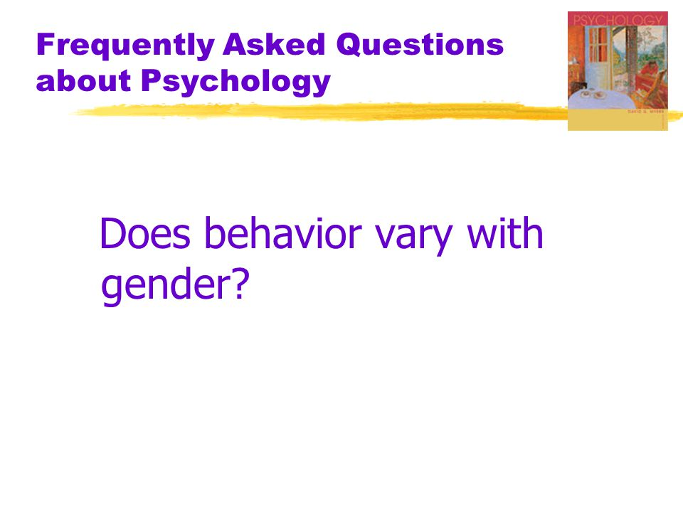 Frequently Asked Questions about Psychology Does behavior vary with gender?