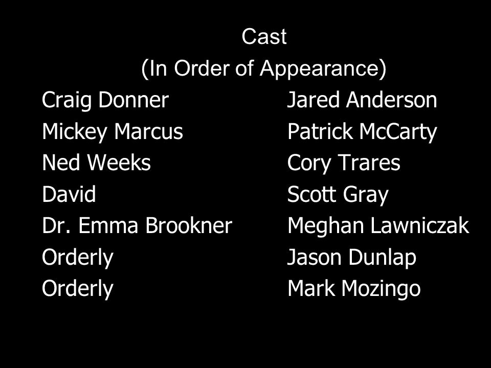 Cast ( In Order of Appearance ) Craig DonnerJared Anderson Mickey MarcusPatrick McCarty Ned WeeksCory Trares DavidScott Gray Dr.